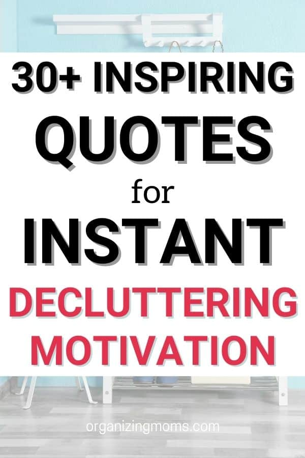 30+ inspiring quotes for instant decluttering motivation