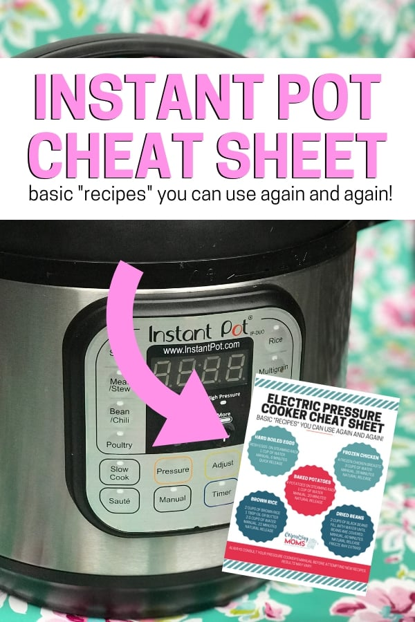 "Text - Instant Pot Cheat Sheet - basic ""recipes\"" you can use again and again! Arrow pointing to image of the cheat sheet. Image of Instant Pot on floral background."