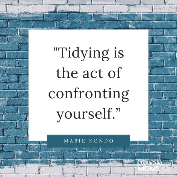 Tidying is the act of confronting yourself.