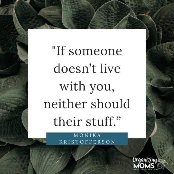 If someone doesn't live with you, neither should their stuff.