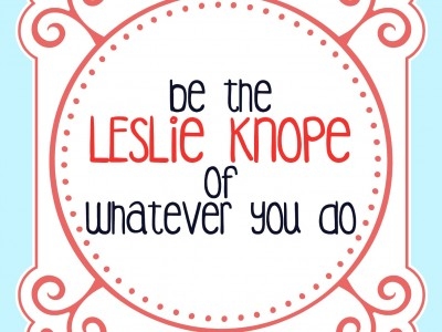 Free Printable: Be the Leslie Knope!
