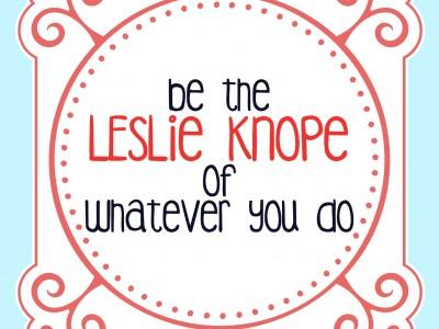 Free Printable: Be the Leslie Knope!