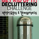 Say adios to those magazines and newspapers that are cluttering your space. Part of the Get Rid of It Decluttering Challenge.