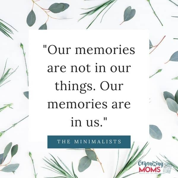 Our memories are not in our things. Our memories are in us.