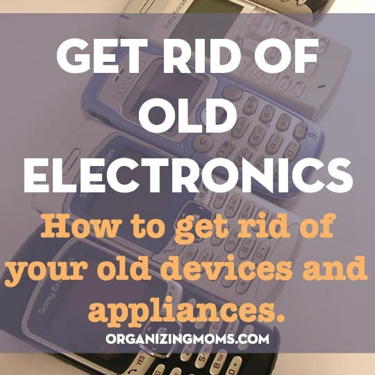 Ways to get rid of your old cell phones, appliances, and devices.