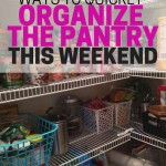 Things you can do this weekend to quickly organize the pantry.