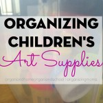 Summer Organization and Decluttering Projects: Organizing Kids' Art Supplies