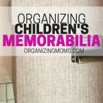 Organize children's memorabilia by creating an organizing game plan. Plot out the steps you need to take to get baby, childhood, and school memorabilia organized.