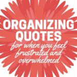Frustrated and overwhelmed? These quotes will give you a new perspective on your stuff, encourage you, and maybe even make you laugh!