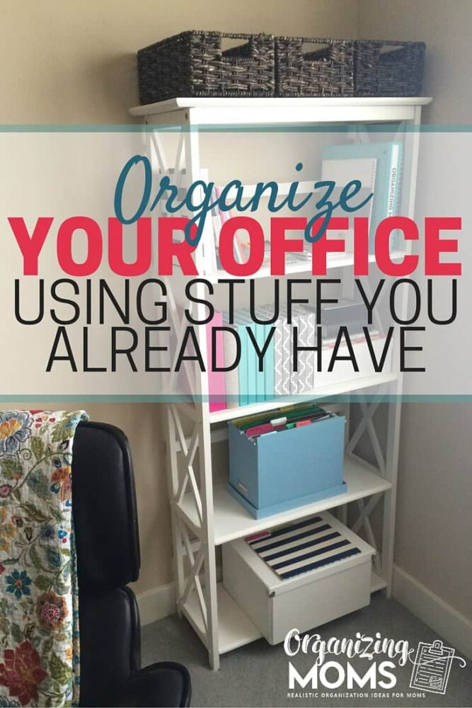 Organizing Your Office With Stuff You Already Have