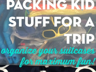 How to Pack Kid Stuff for a Trip. Ways to streamline the process and make your trip a lot more fun!
