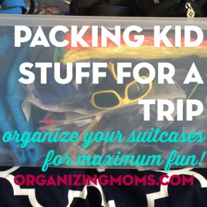Packing kid stuff for a trip. Organize your suitcases for maximum fun!