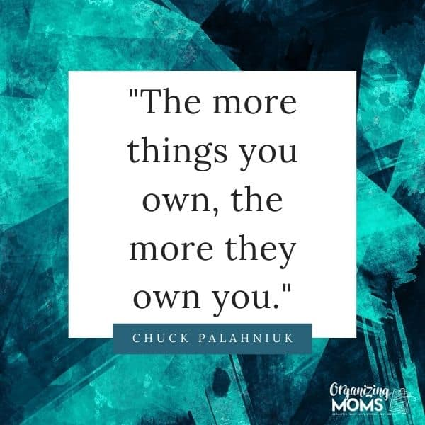 The more things you own, the more they own you.