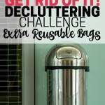 Declutter your extra reusable bags and cut down on clutter in your home. Part of the Get Rid of It Decluttering Challenge.