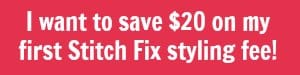 Save $20 on your first Stitch Fix styling fee.