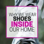 Do you wear shoes in your home? You're not alone! Find out why we decided to wear shoes in our house.