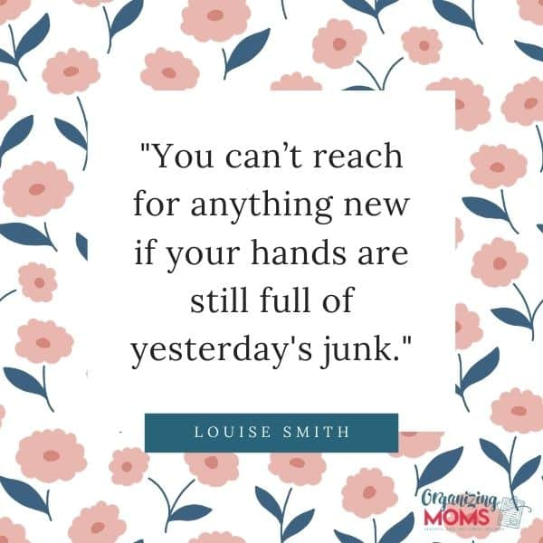 "Quote from Louise Smith - ""You can\'t reach for anything new if your hands are still full of yesterday\'s junk.\"""