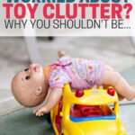 Are you worried about toy clutter? Here's why you shouldn't be. Includes realistic ways for dealing with toy clutter that won't make you miserable.
