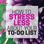 If your to list is stressing you out, these ideas will help. How to stress less and still be productive.