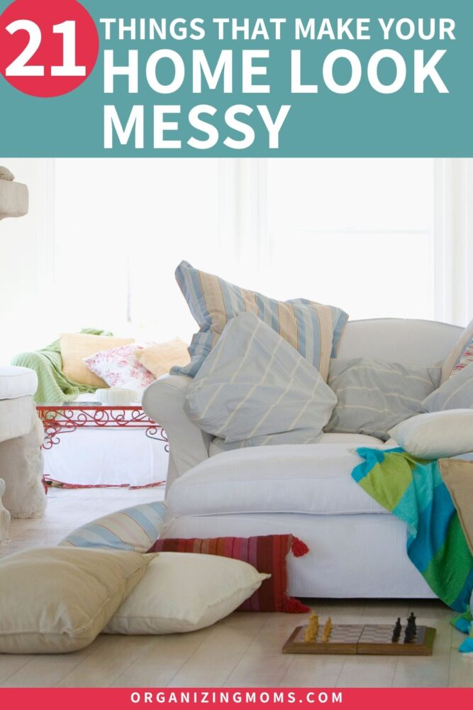 things that make your home look messy organizingmoms
