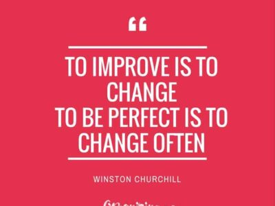 To improve is to change. To be perfect is to change often. - Winston Churchill