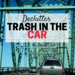Get rid of trash in your car. Do a big car declutter. Part of the Get Rid of It! Decluttering Challenge. Get your car spiffy so you can give friends a ride without feeling embarrassed.