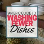Washing Fewer Dishes: An Epic Guide