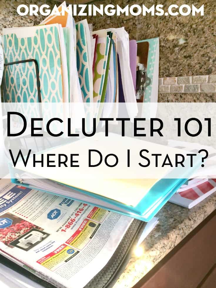 Declutter 101 Where Do I Start? How to begin decluttering. Decluttering and organizing tips for moms