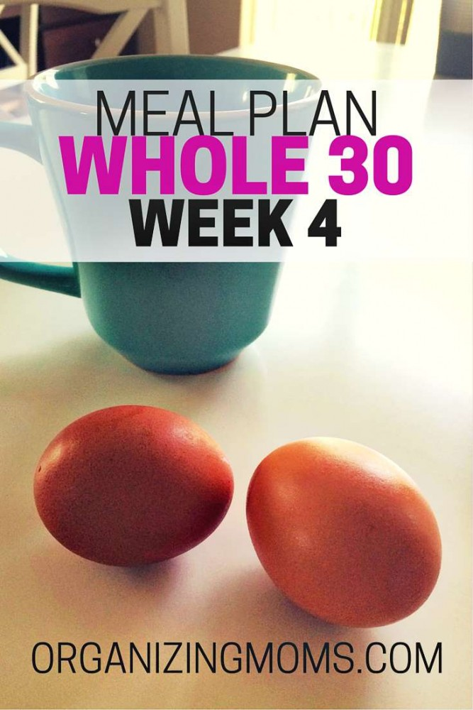 Organized Meal Plan for Week 4 of the Whole30. Could be used on any week. Nice, simple meal ideas.