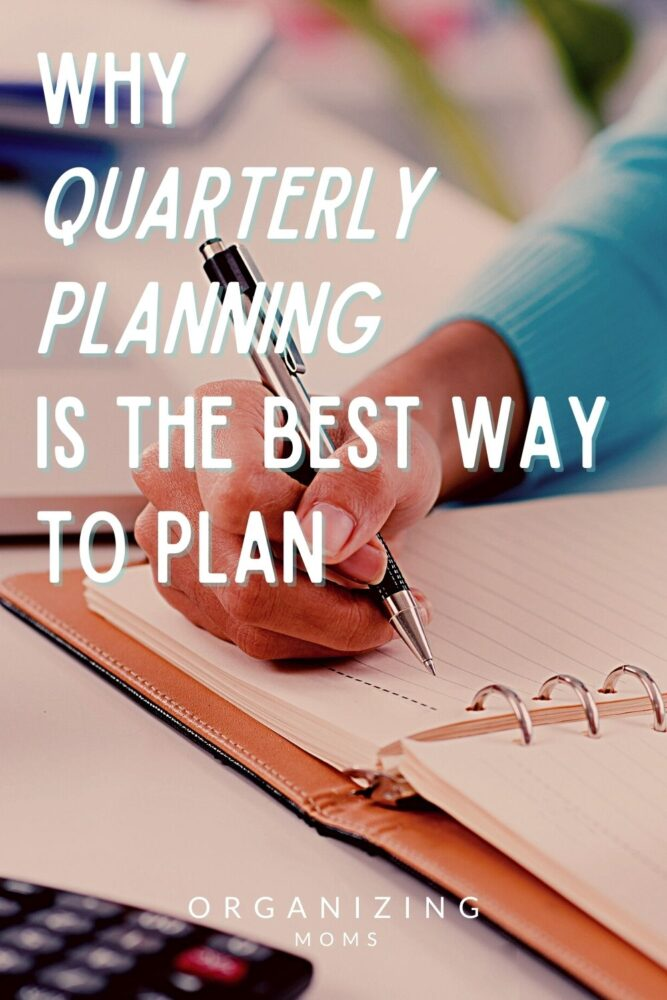 text why quarterly planning is the best way to plan by organizing moms over image of woman writing in planner