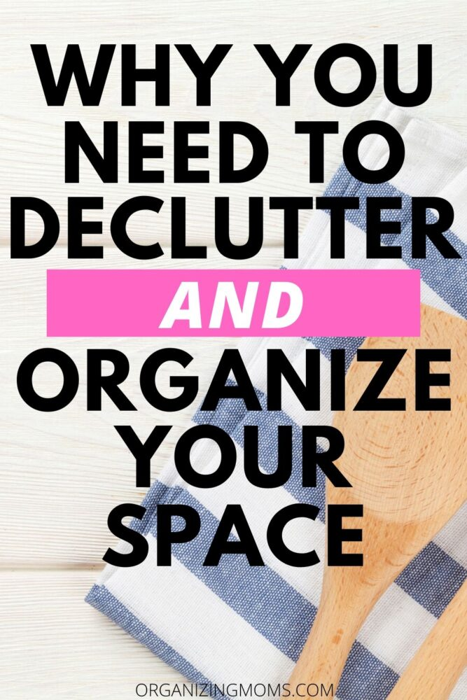 why you need to declutter and organize your space