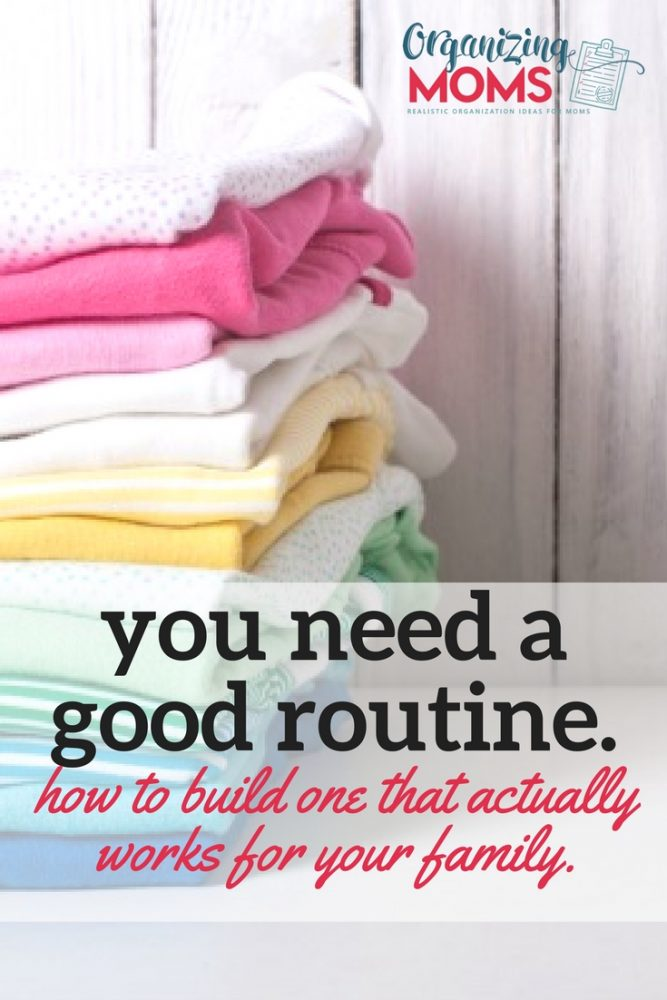 How to create a good routine that actually works for you and your family. Realistic ideas for getting the routines down that will make your life easier.